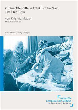 Offene Altenhilfe in Frankfurt am Main 1945 bis 1985 von Matron,  Kristina Lena
