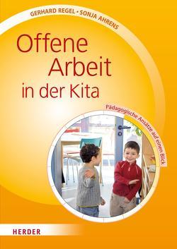 Offene Arbeit in der Kita von Ahrens,  Sonja, Regel,  Gerhard