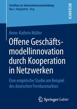 Offene Geschäftsmodellinnovation durch Kooperation in Netzwerken von Müller,  Anne-Kathrin
