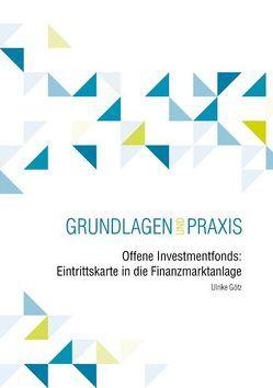 Offene Investmentfonds: Eintrittskarte in die Finanzmarktanlage von Götz,  Ulrike