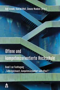 Offene und kompetenzorientierte Hochschule von Arnold,  Rolf, Wanken,  Simone, Wolf,  Konrad