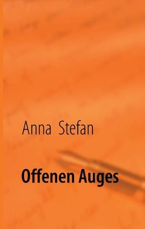 Offenen Auges von Stefan,  Anna