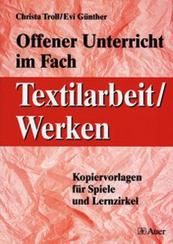 Offener Unterricht im Fach Textilarbeit / Werken von Günther,  Evi, Troll,  Christa