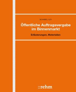 Öffentliche Auftragsvergabe im Binnenmarkt von Ley,  Rudolf, Schabel,  Thomas