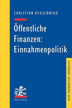 Öffentliche Finanzen: Einnahmenpolitik von Keuschnigg,  Christian