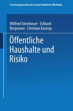 Öffentliche Haushalte und Risiko von Bergmann,  Eckhard, Kastrop,  Christian, Steinheuer,  Wilfried