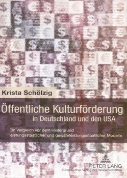 Öffentliche Kulturförderung in Deutschland und den USA von Schölzig,  Krista