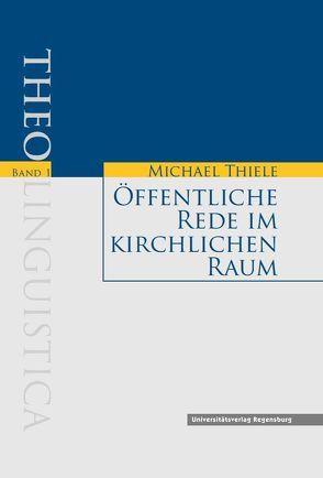 Öffentliche Rede im kirchlichen Raum von Thiele,  Michael