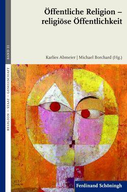 Öffentliche Religion – religiöse Öffentlichkeit von Abmeier,  Karlies, Borchard,  Michael