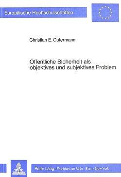 Öffentliche Sicherheit als objektives und subjektives Problem von Ostermann,  Christian