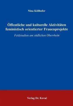 Öffentliche und kulturelle Aktivitäten feministisch orientierter Frauenobjekte von Köllhofer,  Nina