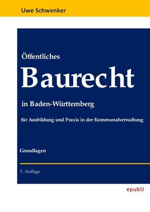 Öffentliches Baurecht in Baden-Württemberg von Schwenker,  Uwe