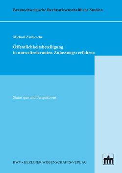 Öffentlichkeitsbeteiligung in umweltrelevanten Zulassungsverfahren von Zschiesche,  Michael