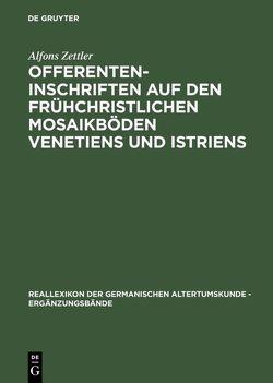 Offerenteninschriften auf den frühchristlichen Mosaikböden Venetiens und Istriens von Zettler,  Alfons