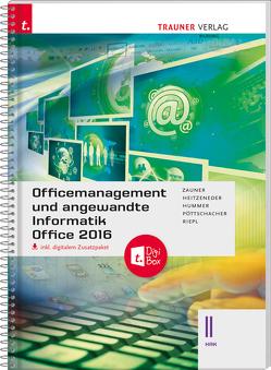 Officemanagement und angewandte Informatik II HAK Office 2016 inkl. digitalem Zusatzpaket von Heitzeneder,  Andrea, Hummer,  Elisabeth, Pöttschacher,  Eva Christina, Riepl,  Andreas, Zauner,  Doris
