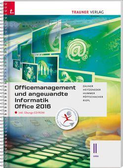Officemanagement und angewandte Informatik II HAK Office 2016 inkl. Übungs-CD-ROM von Heitzeneder,  Andrea, Hummer,  Elisabeth, Pöttschacher,  Eva Christina, Riepl,  Andreas, Zauner,  Doris