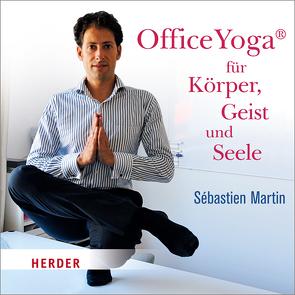 OfficeYoga für Körper, Geist und Seele von Martin,  Sébastien