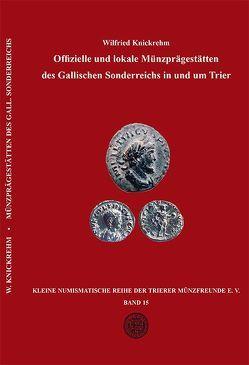 Offizielle und lokale Münzprägestätten des Gallischen Sonderreichs in und um Trier von Knickrehm,  Wilfried