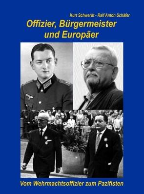 Offizier, Bürgermeister und Europäer von Schäfer,  Ralf Anton, Schwerdt,  Kurt