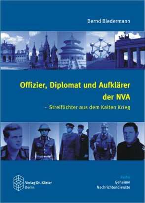 Offizier, Diplomat und Aufklärer der NVA von Biedermann,  Bernd