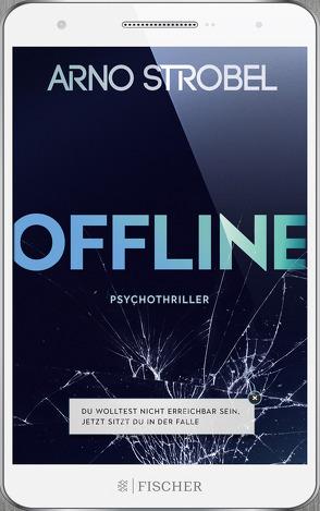 Offline – Du wolltest nicht erreichbar sein. Jetzt sitzt du in der Falle. von Strobel,  Arno