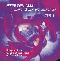 Öffne dein Herz und lächle dir selbst zu – Teil 2 von Eicher,  Andy, Picha,  Ingrid, Tejral,  Wolfgang