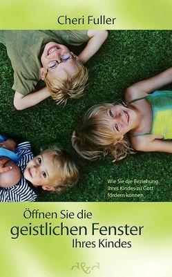 Öffnen Sie die geistlichen Fenster Ihres Kindes! von Dörflinger,  Elisabeth, Fuller,  Cheri