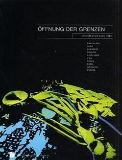 Öffnung der Grenzen: Architektur nach 1989 von Auf-Franic,  Hildegard, Busek,  Erhard, Doytchinov,  Grigor, Fanta,  Bohumil, Ilsinger,  Renate