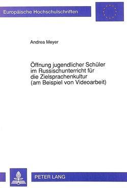 Öffnung jugendlicher Schüler im Russischunterricht für die Zielsprachenkultur (am Beispiel von Videoarbeit) von Meyer-Fraatz,  Andrea