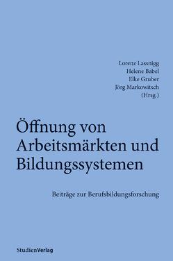 Öffnung von Arbeitsmärkten und Bildungssystemen von Babel,  Helene, Gruber,  Elke, Lassnigg,  Lorenz, Markowitsch,  Jörg