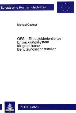 OFS – Ein objektorientiertes Entwicklungssystem für graphische Benutzungsschnittstellen von Castner,  Michael
