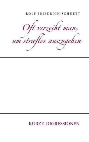 Oft verzeiht man, um straflos auszugehen von Schuett,  Rolf Friedrich