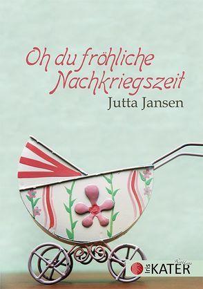 Oh du fröhliche Nachkriegszeit von Jansen,  Jutta