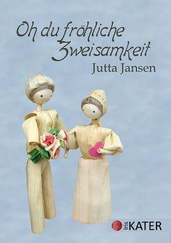 Oh du fröhliche Zweisamkeit von Jansen,  Jutta