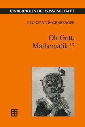 Oh Gott, Mathematik!? von Neunzert,  Helmut, Rosenberger,  Bernd