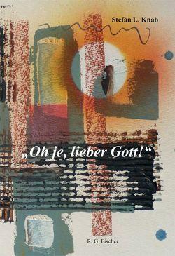 Oh je, lieber Gott von Knab,  Stefan L.