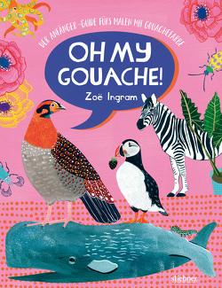 Oh My Gouache! von Ingram,  Zoë