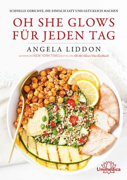 Oh She Glows für jeden Tag von Liddon,  Angela
