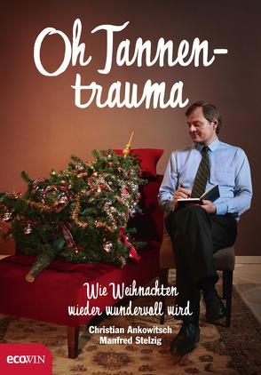 Oh Tannentrauma von Ankowitsch,  Christian, Stelzig,  Manfred