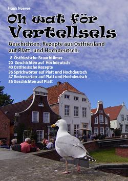 Oh wat för Vertellsels: Geschichten, Rezepte aus Ostfriesland auf Platt und Hochdeutsch.