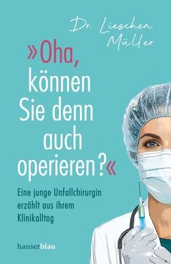 »Oha, können Sie denn auch operieren?« von Müller,  Lieschen
