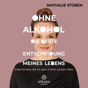 Ohne Alkohol: Die beste Entscheidung meines Lebens von Stüben,  Nathalie
