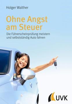 Ohne Angst am Steuer von Walther,  Holger