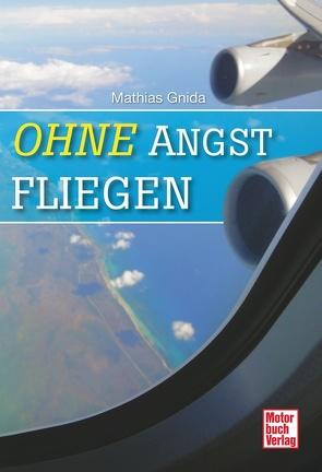 Ohne Angst fliegen von Gnida,  Mathias
