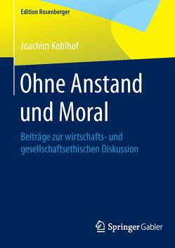 Ohne Anstand und Moral von Kohlhof,  Joachim
