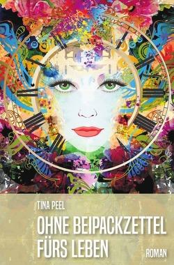 Ohne Beipackzettel fürs Leben von Peel,  Tina