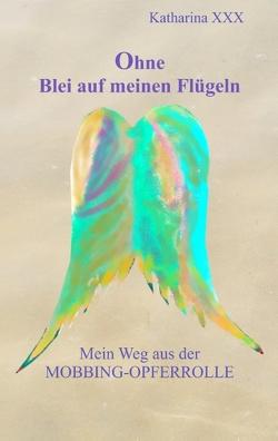 Ohne Blei auf meinen Flügeln von XXX,  Katharina