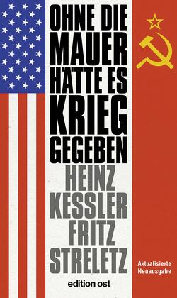 Ohne die Mauer hätte es Krieg gegeben von Kessler,  Heinz, Streletz,  Fritz