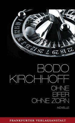Ohne Eifer, ohne Zorn von Kirchhoff,  Bodo