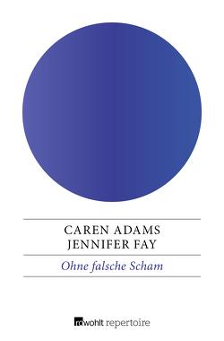 Ohne falsche Scham von Adams,  Caren, Fay,  Jennifer, Hedinger,  Sabine